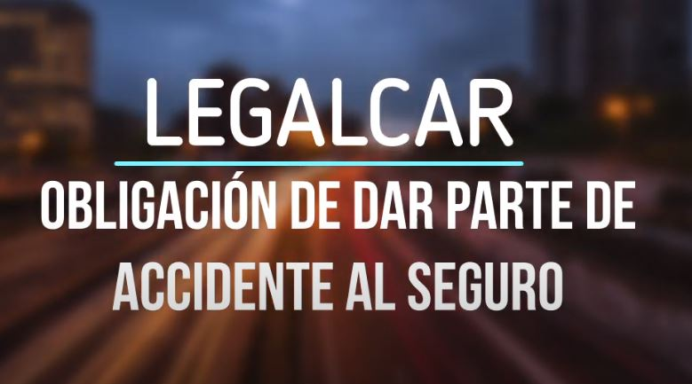 obligacion de dar parte al seguro cuando tenemos un accidente de trafico